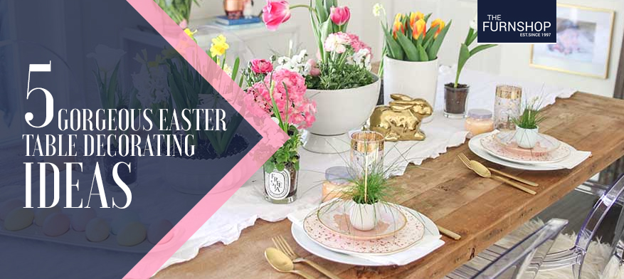 5 Gorgeous Easter Table Decorating Ideas