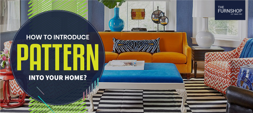 How to Introduce Pattern into your home?