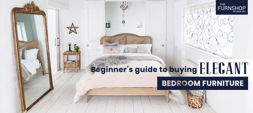 Beginner's Guide to Buying Elegant Bedroom Furniture