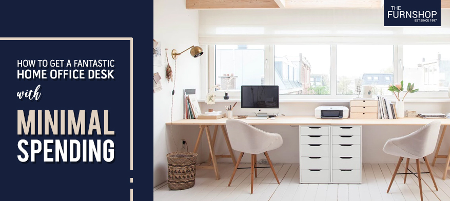 How to Get A Fantastic Home Office Desk With Minimal Spending?