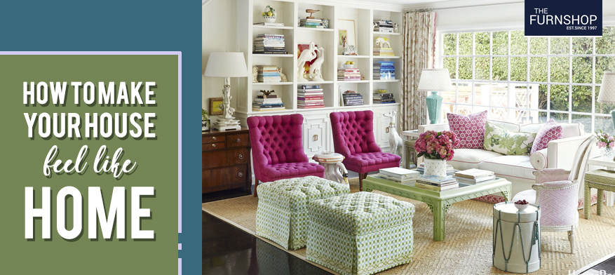 How to Make Your House Feel Like a Home