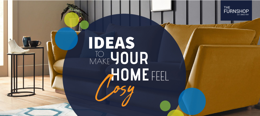Ideas To Make Your Home Feel Cosy